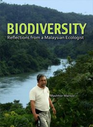 Biodiversity: Reflections from a Malaysian Ecologist by Mashhor Mansor from PENERBIT UNIVERSITI SAINS MALAYSIA in General Academics category