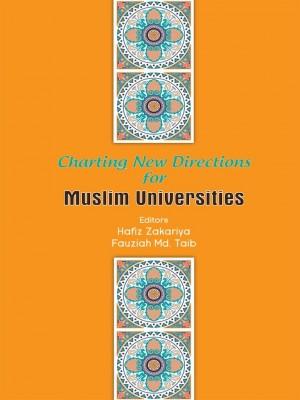 Charting New Directions for Muslim Universities by Editors: Hafiz Zakariya, Fauziah Md. Taib from PENERBIT UNIVERSITI SAINS MALAYSIA in General Academics category