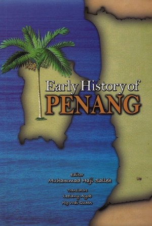 Early History of Penang by Editor Muhammad Haji Salleh; Translators Leelany Ayob, Ng Wai Queen from PENERBIT UNIVERSITI SAINS MALAYSIA in General Academics category