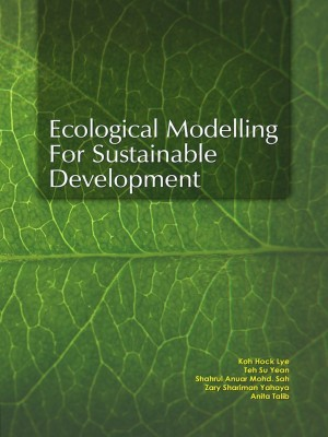 Ecological Modelling for Sustainable Development by Editors: Koh Hock Lye, Teh Su Yean, Shahrul Anuar Mohd Sah, Zary Shariman Yahaya, Anita Talib from PENERBIT UNIVERSITI SAINS MALAYSIA in General Academics category