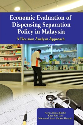 Economic Evaluation of Dispensing Separation Policy in Malaysia by Asrul Akmal Shafie, Khor Xin Yun, Mohamed Azmi Ahmad Hassali from PENERBIT UNIVERSITI SAINS MALAYSIA in General Academics category