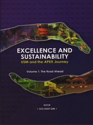 Excellence and Sustainability : USM and the APEX journey. Volume 1: The Road Ahead by Editor: Ooi Keat Gin from PENERBIT UNIVERSITI SAINS MALAYSIA in General Academics category