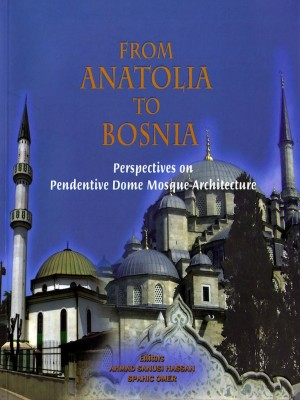 From Anatolia to Bosnia:  Perspectives on Pendentive Dome Mosque Architecture