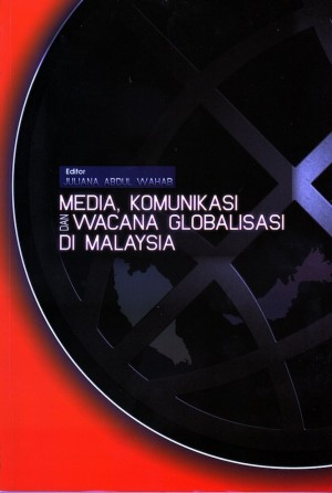 Media, Komunikasi dan Wacana Globalisasi di Malaysia by Editor: Juliana Abdul Wahab from PENERBIT UNIVERSITI SAINS MALAYSIA in General Academics category