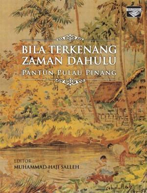 Bila Terkenang Zaman Dahulu: Pantun Pulau Pinang by Editor: Muhammad Haji Salleh from PENERBIT UNIVERSITI SAINS MALAYSIA in General Academics category