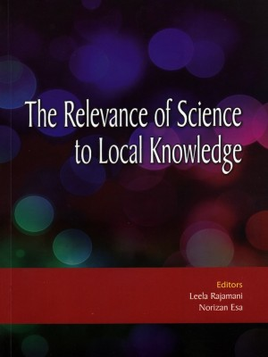 The Relevance of Science to Local Knowledge by Editors: Leela Rajamani, Norizan Esa from PENERBIT UNIVERSITI SAINS MALAYSIA in Science category