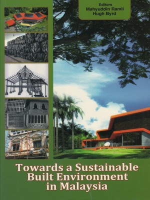 Towards a Sustainable Built Environment in Malaysia by Editors: Mahyuddin Ramli, Hugh Byrd. from PENERBIT UNIVERSITI SAINS MALAYSIA in General Novel category