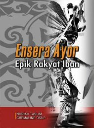Ensera Ayor: Epik Rakyat Iban by Noriah Taslim Chemaline Osup from PENERBIT UNIVERSITI SAINS MALAYSIA in General Academics category