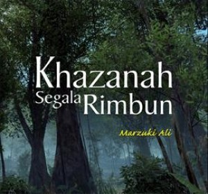 Khazanah Segala Rimbun by Marzuki Ali from PENERBIT UNIVERSITI SAINS MALAYSIA in General Academics category