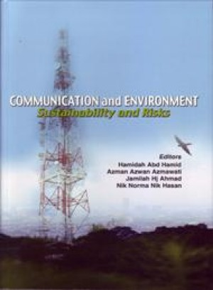 Communication and Environment: Sustainability and Risks by Hamidah Abd. Hamid, Azman Azwan Azmawati, Jamilah Hj. Ahmad dan Nik Norma Nik Ha from PENERBIT UNIVERSITI SAINS MALAYSIA in General Academics category