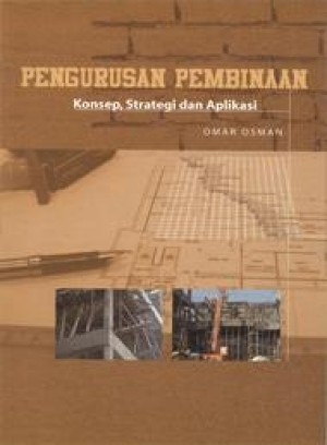 Pengurusan Pembinaan: Konsep, Strategi dan Aplikasi by Omar Osman from PENERBIT UNIVERSITI SAINS MALAYSIA in General Academics category