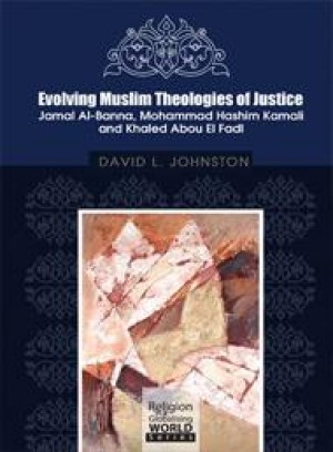 Evolving Muslim Theologies of Justice Jamal Al-Banna, Mohammad Hashim Kamali and Khaled Abou El Fadl by David L. Johnston from PENERBIT UNIVERSITI SAINS MALAYSIA in General Academics category