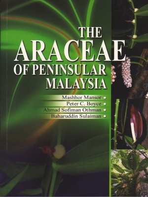 The Araceae of Peninsular Malaysia by Mashhor Mansor, Peter C. Boyce, Ahmad Sofiman Othman, Baharuddin Sulaiman from PENERBIT UNIVERSITI SAINS MALAYSIA in Science category