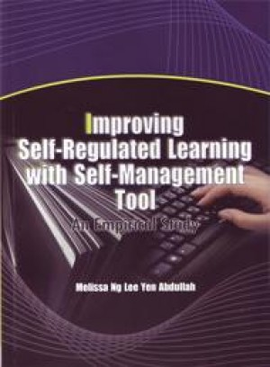 Improving Self-Regulated Learning with Self-Management Tool: An Emprical Study by Melissa Ng Lee Yen Abdullah from PENERBIT UNIVERSITI SAINS MALAYSIA in General Academics category