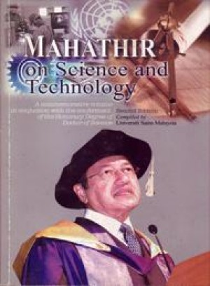 Mahathir on Science and Technology: A Commemorative Volume in Conjunction with the Conferment of the Honorary Degree of Doctor of Science (Second Edition) by Compiled by Universiti Sains Malaysia from PENERBIT UNIVERSITI SAINS MALAYSIA in General Academics category