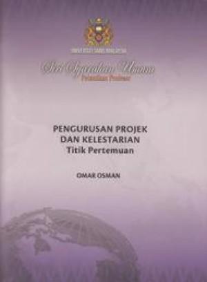 Pengurusan Projek dan Kelestarian: Titik Pertemuan by Omar Osman from PENERBIT UNIVERSITI SAINS MALAYSIA in General Academics category