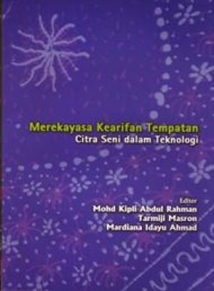 Merekayasa Kearifan Tempatan: Citra Seni dalam Teknologi by Mohd Kipli Abdul Rahman, Tarmiji Masron & Mardiana Idayu Ahmad from PENERBIT UNIVERSITI SAINS MALAYSIA in General Academics category