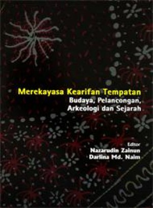 Kearifan Tempatan: Merekayasa Kearifan Tempatan Budaya, Pelancongan Arkeologi dan Sejarah by Nazarudin Zainun & Darlina Md. Naim from PENERBIT UNIVERSITI SAINS MALAYSIA in General Academics category