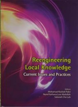 Rengineering Local Knowledge : Current Issues and Practices by Mohamad Rashidi Pakri, Nurul Farhana Low Abdullah, Salasiah Che Lah from PENERBIT UNIVERSITI SAINS MALAYSIA in General Academics category