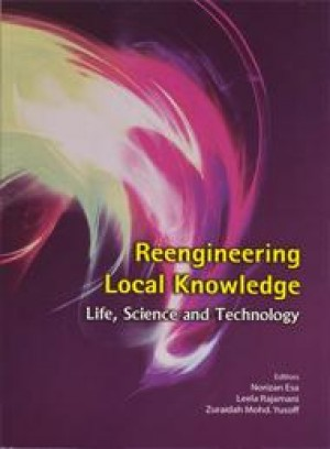 Reengineering Local Knowledge: Life, Science and Technology by Norizan Esa, Leela Rajamani, Zuraidah Mohd. Yusoff from PENERBIT UNIVERSITI SAINS MALAYSIA in General Academics category