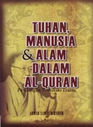 Tuhan, Manusia & Alam Dalam Al-Quran Pandangan Toshihiko Izutsu