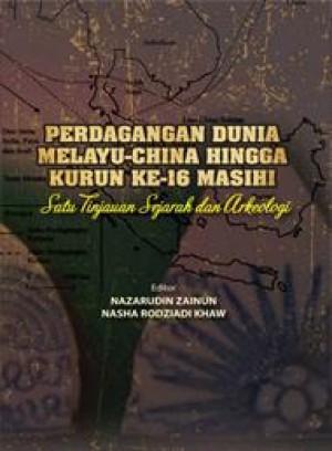 Perdagangan Dunia Melayu-China Hingga Kurun Ke-16 Masihi Satu Tinjauan Sejarah dan Arkeologi
