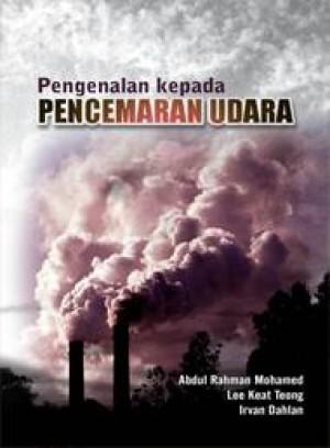 Pengenalan kepada Pencemaran Udara by Abdul Rahman Mohamed Lee Keat Teong Irvan Dahalan from PENERBIT UNIVERSITI SAINS MALAYSIA in General Academics category