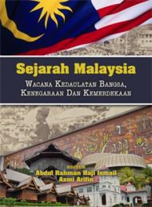 Sejarah Malaysia: Wacana Kedaulatan Bangsa, Kenegaraan Dan Kemerdekaan by Editor: Abdul Rahman Haji Ismail & Azmi Arifin from  in  category