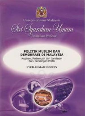 Politik Muslim dan Demokrasi di Malaysia: Anjakan, Pertemuan dan Landasan Baru Persaingan Politik by Syed Ahmad Hussein from PENERBIT UNIVERSITI SAINS MALAYSIA in General Academics category