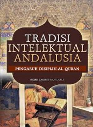 Tradisi Intelektual Andalusia Pengaruh Disiplin Al-Quran by Mohd Zamrus Mohd Ali from PENERBIT UNIVERSITI SAINS MALAYSIA in Islam category