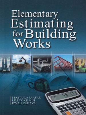 Elementary Estimating For Building Works by Mastura Jaafar, Lim Yoke Mui, Izhan Yahaya from PENERBIT UNIVERSITI SAINS MALAYSIA in General Academics category