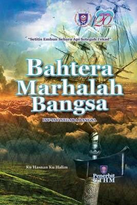 BAHTERA MARHALAH BANGSA: ISU-ISU NEGARA BANGSA by Ku Hasnan Ku Halim from Penerbit UTHM in General Academics category