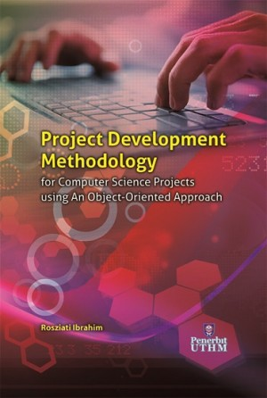 Project Development Methodology for Computer Science Projects by Rosziati Ibrahim from Penerbit UTHM in General Academics category