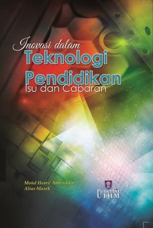 Inovasi dalam Teknologi Pendidikan – Isu dan Cabaran by Mohd Hasril Amiruddin, Alias Masek from Penerbit UTHM in General Academics category