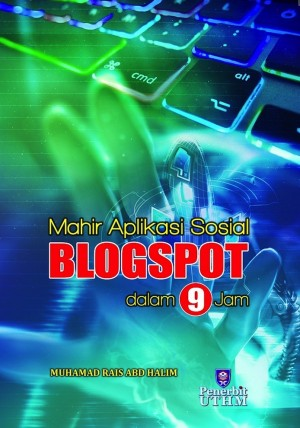 Mahir Aplikasi Blogspot dalam 9 Jam by Muhammad Rais Abd Halim from Penerbit UTHM in General Academics category
