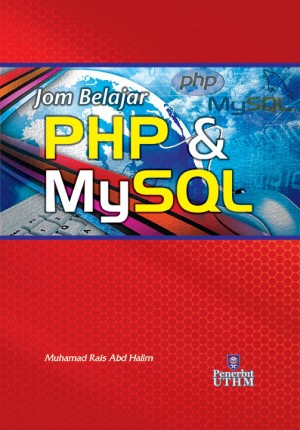 Jom Belajar PHP & MySQL by Muhamad Rais Abd Halim from Penerbit UTHM in General Academics category