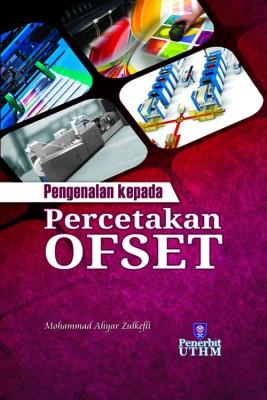 Pengenalan kepada Percetakan Ofset by Mohammad Ahyar Zulkefli from Penerbit UTHM in General Academics category