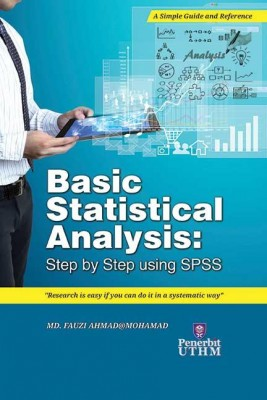 BASIC STATISTICAL ANALYSIS FOR RESEARCH ; STEP BY STEP ANALYSIS (SPSS) by Md. Fauzi Ahmad@Mohamad from Penerbit UTHM in General Academics category