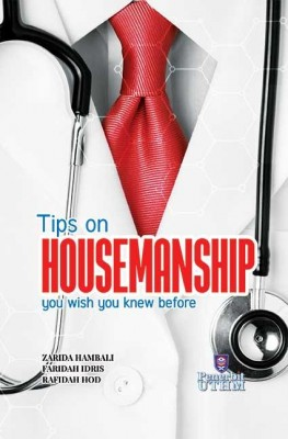 TIPS ON HOUSEMANSHIP YOU WISH YOU KNEW BEFORE by Zarida Hambali, Faridah Idris, Rafidah Hod from Penerbit UTHM in General Academics category