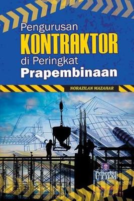 PENGURUSAN KONTRAKTOR  DI PERINGKAT PRAPEMBINAAN by Norazilan Mazahar from Penerbit UTHM in General Academics category