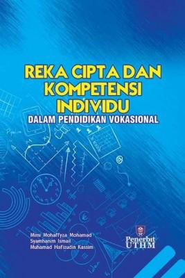 REKA CIPTA DAN KOMPETENSI INDIVIDU DALAM PENDIDIKAN VOKASIONAL by Mimi Mohaffyza Mohamad, Syamhanim Ismail, Muhamad Hafizudin Kassim from  in  category