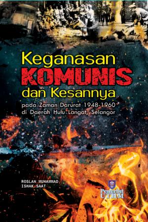 Keganasan Komunis dan Kesannya pada Zaman Darurat 1948-1960 di Daerah Hulu Langat, Selangor by Roslan Muhammad, Ishak Saat from Penerbit UTHM in History category