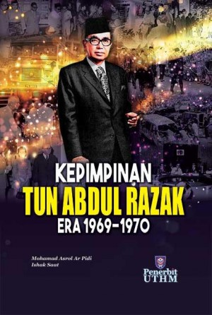 KEPIMPINAN TUN ABDUL RAZAK ERA 1969-1970 by Mohamad Asrol Ar Pidi, Ishak Saat from Penerbit UTHM in Autobiography & Biography category
