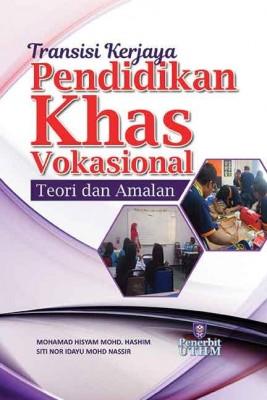 TRANSISI KERJAYA PENDIDIKAN KHAS VOKASIONAL: TEORI DAN AMALAN by Mohamad Hisyam Mohd. Hashim, Siti Nor Idayu Mohd. Nassir from Penerbit UTHM in General Academics category