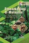 Etnoarkeologi di Malaysia: Cerminan Budaya Material Masyarakat Peribumi