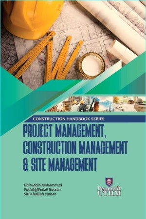 CONSTRUCTION HANDBOOK SERIES  PROJECT MANAGEMENT, CONSTRUCTION MANAGEMENT AND SITE MANAGEMENT by Hairuddin Mohammad, Padzil@Fadzil Hassan dan Siti Khalijah Yaman from  in  category