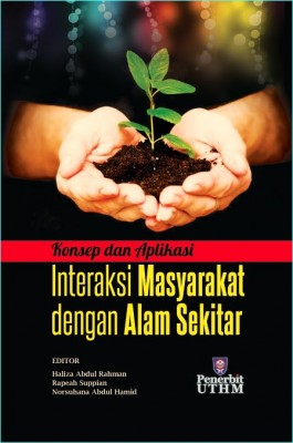 KONSEP DAN APLIKASI INTERAKSI MASYARAKAT DENGAN ALAM SEKITAR by Editor: Haliza Abdul Rahman, Rapeah Suppian, Norsuhana Abdul Hamid from Penerbit UTHM in General Academics category