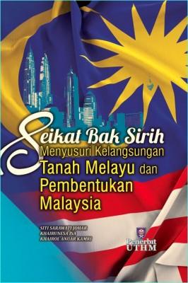 Seikat Bak Sirih Menyusuri Kelangsungan Tanah Melayu dan Pembentukan Malaysia