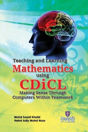 TEACHING AND LEARNING MATHEMATICS USING CDiCL MAKING SENSE THROUGH COMPUTERS WITHIN TEAMWORK by Mohd Sazali Khalid, Helmi Adli Mohd Noor from Penerbit UTHM in General Academics category