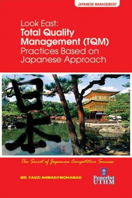 LOOK EAST: TOTAL QUALITY MANAGEMENT PRACTISED BASED ON JAPANESE APPROACH
